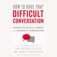 How to Have That Difficult Conversation: Gaining the Skills for Honest and Meaningful Communication - John Townsend, Henry Cloud