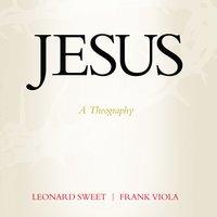 Jesus: A Theography - Leonard Sweet, Frank Viola
