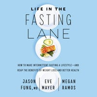 Life in the Fasting Lane: How to Make Intermittent Fasting a Lifestyle—and Reap the Benefits of Weight Loss and Better Health - Jason Fung, Eve Mayer, Megan Ramos