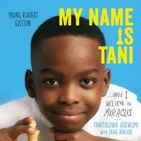 My Name Is Tani ... and I Believe in Miracles (Young Readers Edition) - Tanitoluwa Adewumi