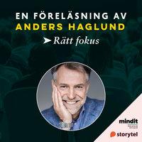 Rätt fokus - Anders Haglund