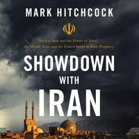 Showdown with Iran: Nuclear Iran and the Future of Israel, the Middle East, and the United States in Bible Prophecy - Mark Hitchcock