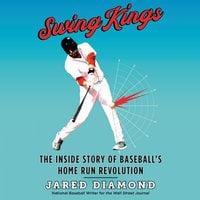 Swing Kings: The Inside Story of Baseball's Home Run Revolution - Jared Diamond