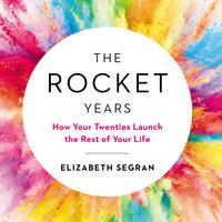The Rocket Years: How Your Twenties Launch the Rest of Your Life - Elizabeth Segran, Benjamin Schneer