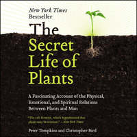 The Secret Life of Plants: A Fascinating Account of the Physical, Emotional, and Spiritual Relations Between Plants and Man - Peter Tompkins, Christopher Bird