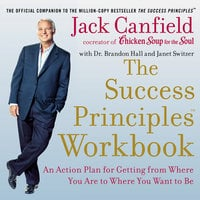 The Success Principles Workbook: An Action Plan for Getting from Where You Are to Where You Want to Be - Jack Canfield, Janet Switzer, Brandon Hall