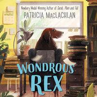 Wondrous Rex - Patricia MacLachlan