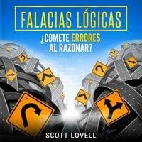 Falacias Lógicas: ¿Comete errores al razonar? - Scott Lovell