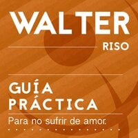 Guía práctica para no sufrir de amor - Walter Riso