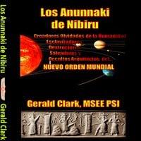 Los Anunnaki de Nibiru - Gerald Clark