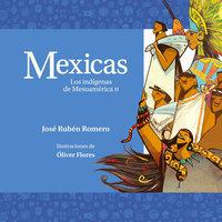 Mexicas. Los indígenas de Mesoamérica II - José Rubén Romero