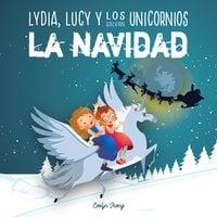 Lydia, Lucy y los Unicornios Salvan la Navidad - Evelyn Irving