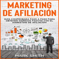 MARKETING DE AFILIACIÓN: Guía Comprobada Paso a Paso para Obtener Ingresos Pasivos con el Marketing de Afiliación (Affiliate Marketing Spanish Version) - Mark Smith