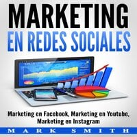 Marketing en Redes Sociales : Marketing en Facebook, Marketing en Youtube, Marketing en Instagram (Libro en Español/Social Media Marketing Book Spanish Version) - Mark Smith