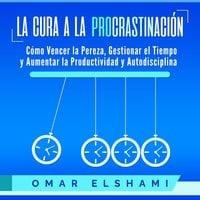 La Cura a la Procrastinación - Omar Elshami