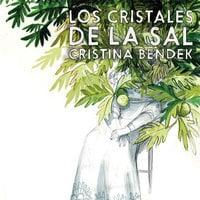 Los cristales de la sal - Cristina Bendek