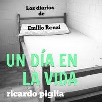 Los diarios de Emilio Renzi. Un día en la vida - Ricardo Piglia