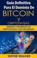 Guía Definitiva Para El Dominio De Bitcoin y Criptodivisas - Wayne Walker