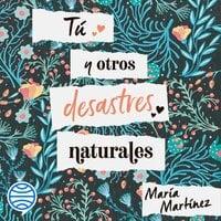 Tú y otros desastres naturales - María Martínez
