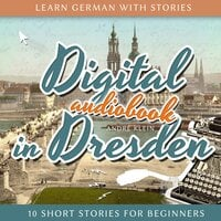 Learn German with Stories: Digital in Dresden - André Klein