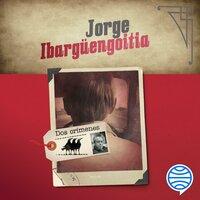 Dos crímenes - Jorge Ibargüengoitia