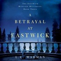 A Betrayal at Eastwick - L.C. Warman