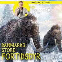 Læs med Sebastian Klein - Danmarks store fortidsdyr - Sebastian Klein