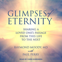 Glimpses of Eternity: Sharing a Loved One's Passage From This Life to the Next - Paul Perry, Raymond A. Moody