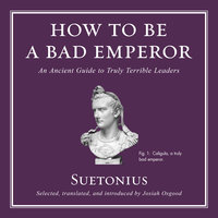 How to Be a Bad Emperor - Suetonius