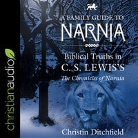 A Family Guide to Narnia - Christin Ditchfield