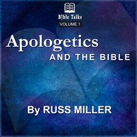 Apologetics And The Bible (Volume 1) - Russ Miller