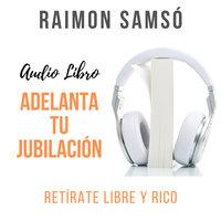 Adelanta tu Jubilación - Raimon Samsó