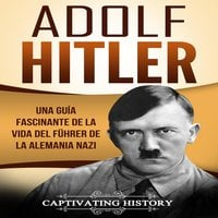 Adolf Hitler - Captivating History