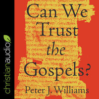 Can We Trust the Gospels? - Peter J. Williams