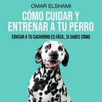 Cómo Cuidar y Entrenar a tu Perro - Omar Elshami
