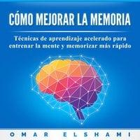 Cómo Mejorar la Memoria - Omar Elshami