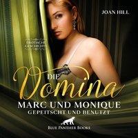 Die Domina: Marc und Monique – gepeitscht und benutzt - Joan Hill