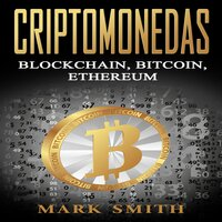 Criptomonedas: Blockchain, Bitcoin, Ethereum (Libro en Español/Cryptocurrency Book Spanish Version) - Mark Smith