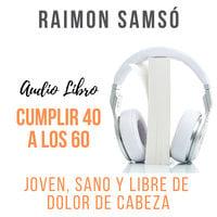 ⚠️ Cumplir 40 a los 60 - Raimon Samsó