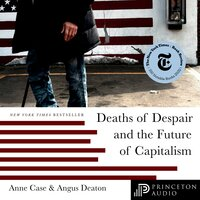 Deaths of Despair and the Future of Capitalism - Angus Deaton, Anne Case
