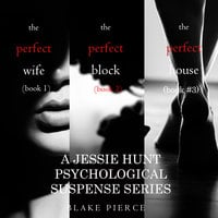 Jessie Hunt Psychological Suspense Bundle: The Perfect Wife (#1), The Perfect Block (#2) and The Perfect Block (#3) - Blake Pierce