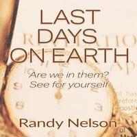 Last Days on Earth - Randy Nelson