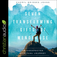 Seven Transforming Gifts of Menopause - Cheryl Bridges Johns