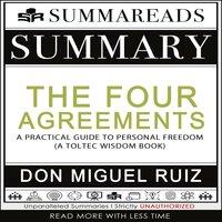 Summary of The Four Agreements: A Practical Guide to Personal Freedom (A Toltec Wisdom Book) by Don Miguel Ruiz - Summareads Media