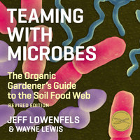 Teaming With Microbes - Jeff Lowenfels, Wayne Lewis