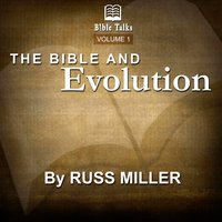 The Bible And Evolution – Volume 1 - Russ Miller
