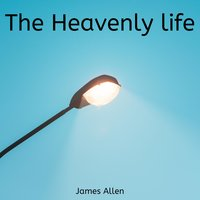 The Heavenly Life - James Allen
