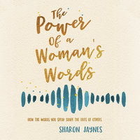 The Power of a Woman's Words - Sharon Jaynes
