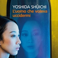 L'uomo che voleva uccidermi - Yoshida Shuchi