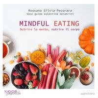 Mindful eating. Nutrire la mente, nutrire il corpo - Rossana Silvia Pecorara